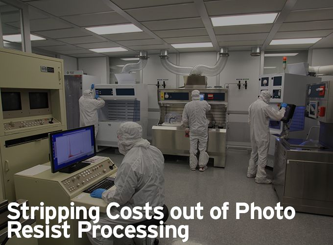 Stripping Costs out of Photo Resist Processing