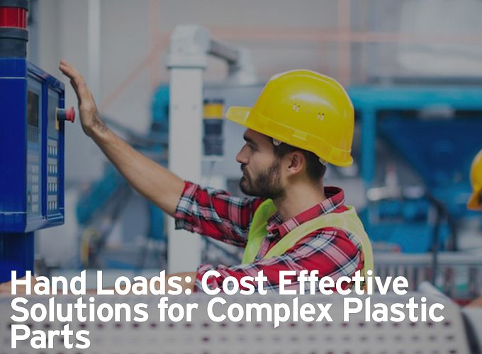 Hand Loads: Cost Effective Solutions for Complex Plastic Parts