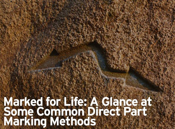 Marked for Life: A Glance at Some Common Direct Part Marking Methods