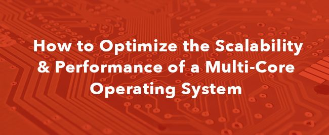 How to Optimize the Scalability & Performance of a Multi-Core Operating System