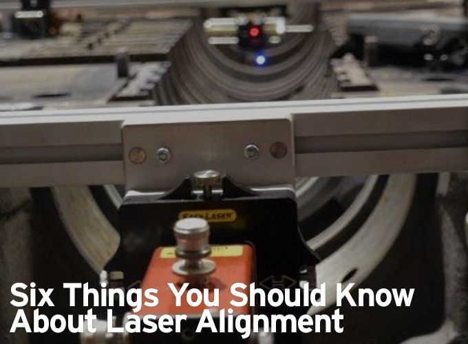 Six Things You Should Know About Laser Alignment