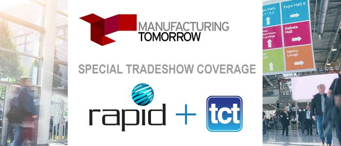 ManufacturingTomorrow - Special Tradeshow Coverage<br>RAPID + TCT