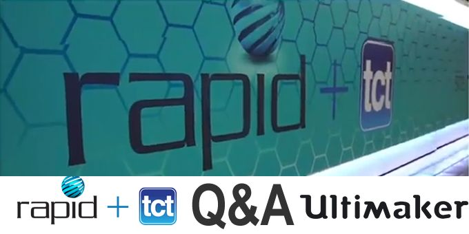 RAPID + TCT Q&A with Ultimaker