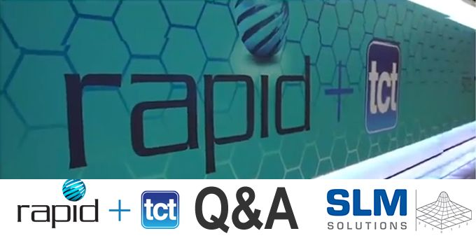 RAPID + TCT Q&A with SLM Solutions