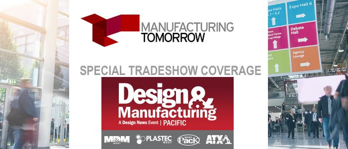 ManufacturingTomorrow - Special Tradeshow Coverage<br>ATX West, MD&M and Design & Manufacturing