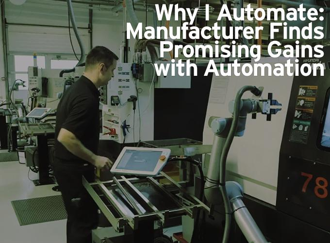 Why I Automate: Manufacturer Finds Promising Gains with Automation