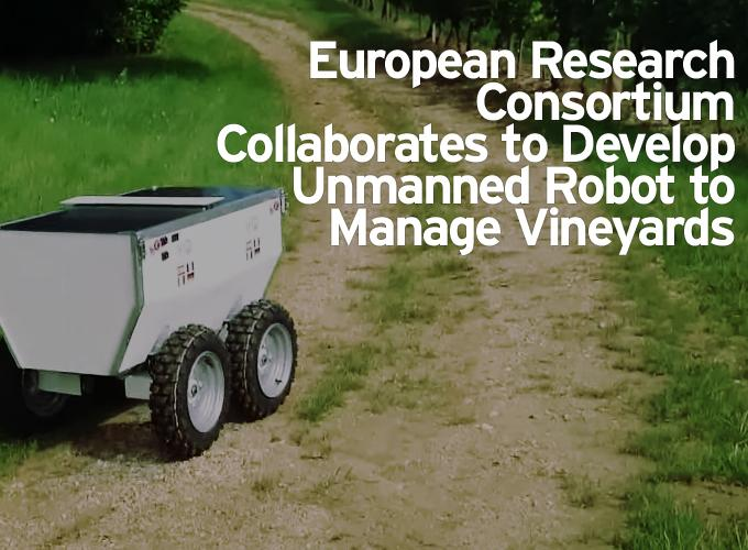 European Research Consortium Collaborates to Develop Unmanned Robot to Manage Vineyards