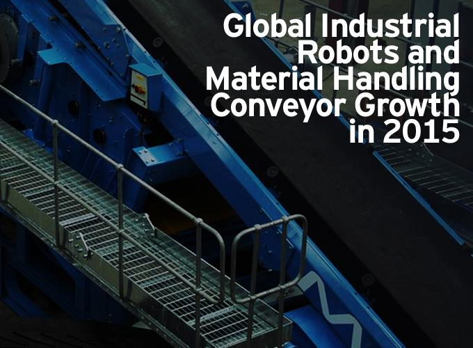 Global Industrial Robots and Material Handling Conveyor Growth in 2015