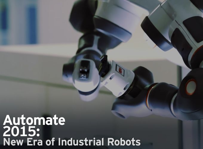 Automate 2015: New Era of Industrial Robots