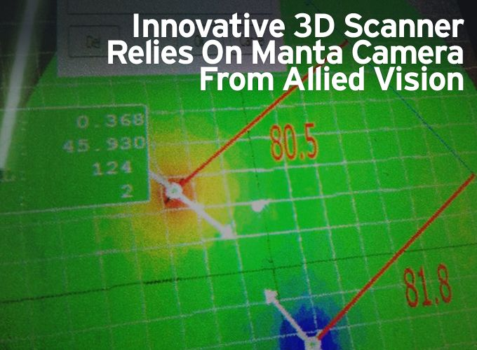 Innovative 3D Scanner Relies On Manta Camera From Allied Vision