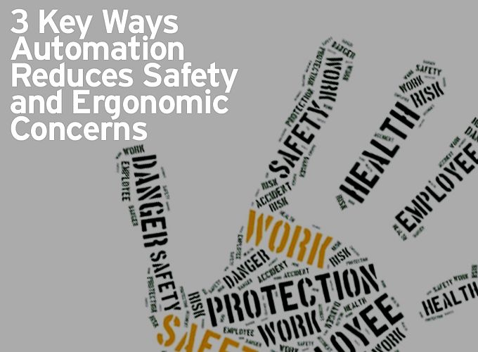 3 Key Ways Automation Reduces Safety and Ergonomic Concerns