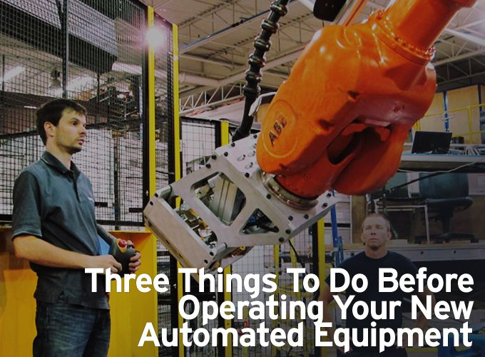 Three Things to Do Before Operating Your New Automated Equipment