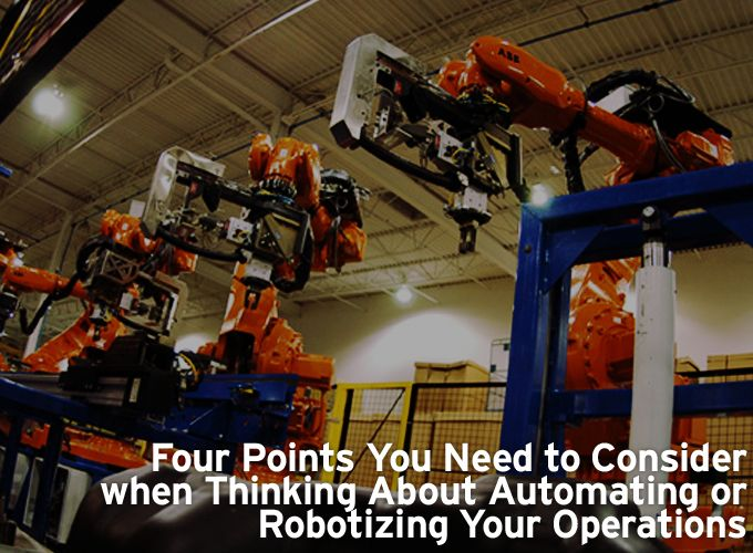 Four Points You Need to Consider when Thinking About Automating or Robotizing Your Operations