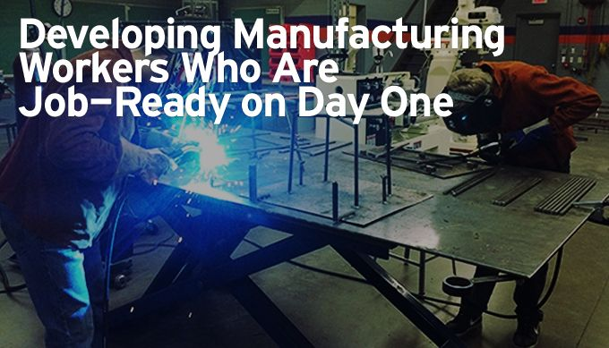 Developing Manufacturing Workers Who Are Job-Ready on Day One