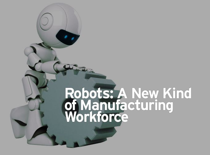 Robots: A New Kind of Manufacturing Workforce