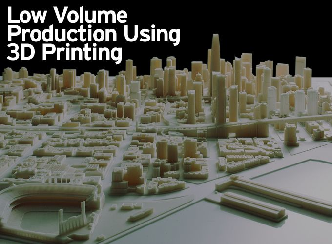 Low Volume Production Using 3D Printing